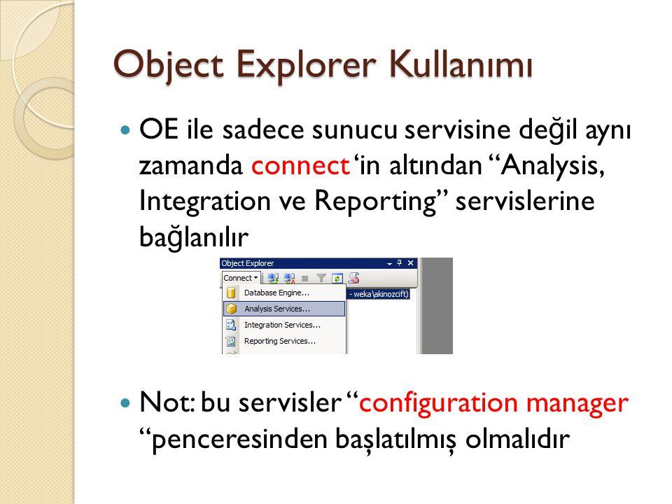 """Object Explorer Kullanımı OE ile sadece sunucu servisine de ğ il aynı zamanda connect 'in altından """"Analysis, Integration ve Reporting"""" servislerine b"""