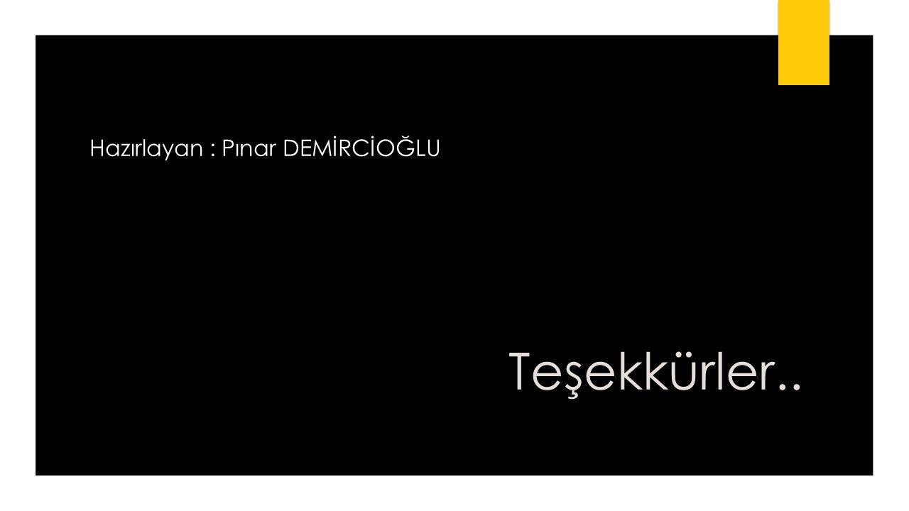 Teşekkürler.. Hazırlayan : Pınar DEMİRCİOĞLU