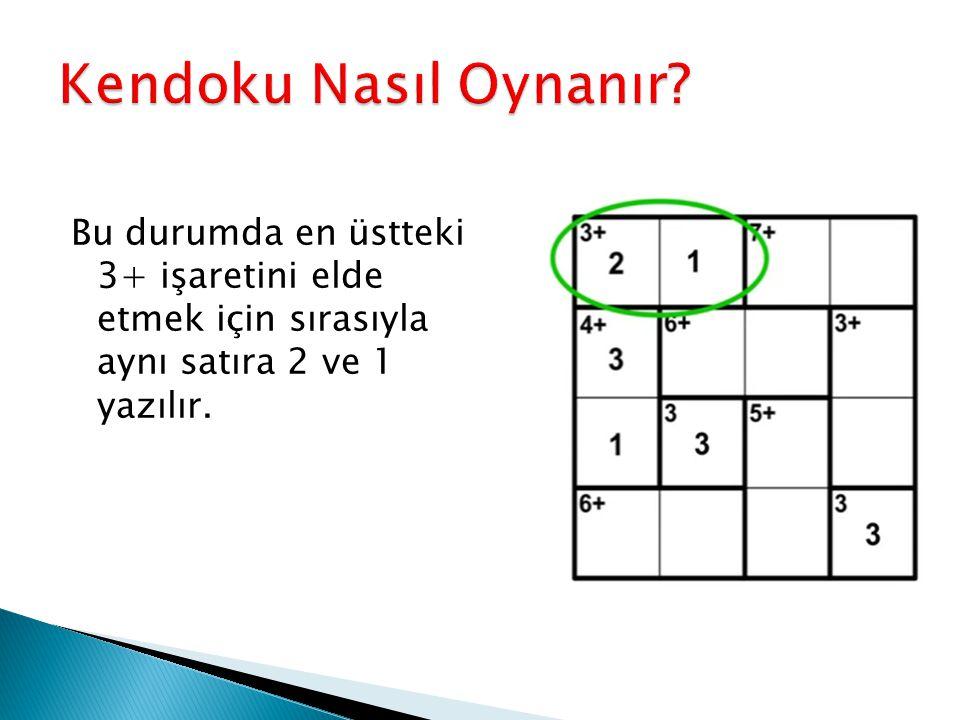 Bu durumda en üstteki 3+ işaretini elde etmek için sırasıyla aynı satıra 2 ve 1 yazılır.