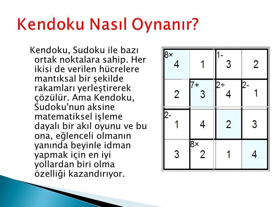 Kendoku; 4x4, 5x5 veya 6x6 olabilir.4 işlemle yapılabildiği gibi tek işlemle de yapılabilir.