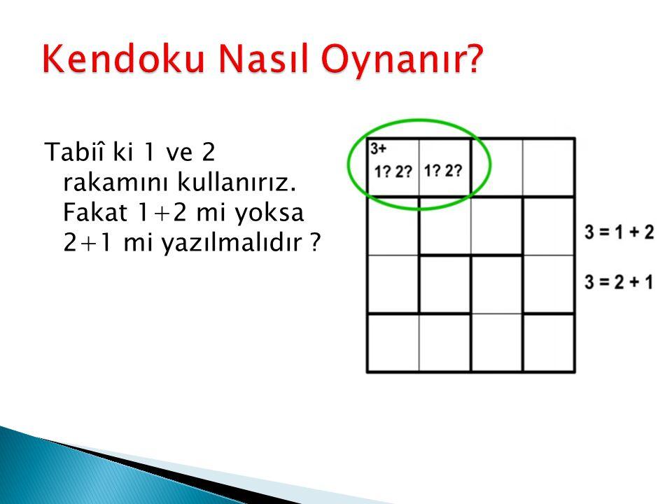 Tabiî ki 1 ve 2 rakamını kullanırız. Fakat 1+2 mi yoksa 2+1 mi yazılmalıdır ?