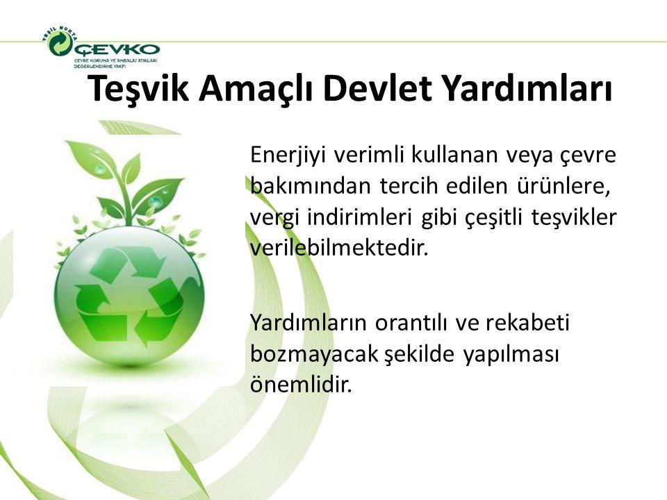 Teşvik Amaçlı Devlet Yardımları Enerjiyi verimli kullanan veya çevre bakımından tercih edilen ürünlere, vergi indirimleri gibi çeşitli teşvikler veril
