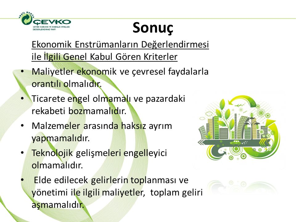Sonuç Ekonomik Enstrümanların Değerlendirmesi ile İlgili Genel Kabul Gören Kriterler Maliyetler ekonomik ve çevresel faydalarla orantılı olmalıdır. Ti