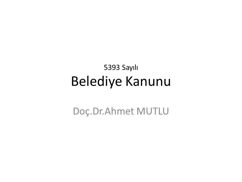 5393 Sayılı Belediye Kanunu Doç.Dr.Ahmet MUTLU