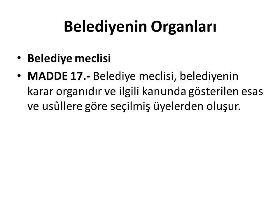 Belediyenin Organları Belediye meclisi MADDE 17.- Belediye meclisi, belediyenin karar organıdır ve ilgili kanunda gösterilen esas ve usûllere göre seç