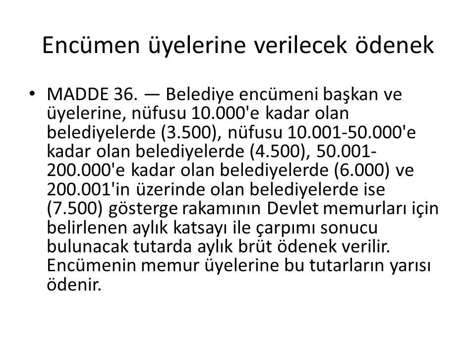 Encümen üyelerine verilecek ödenek MADDE 36. — Belediye encümeni başkan ve üyelerine, nüfusu 10.000'e kadar olan belediyelerde (3.500), nüfusu 10.001-