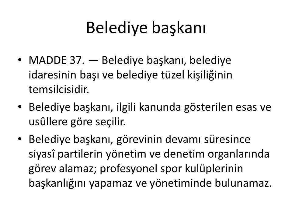 Belediye başkanı MADDE 37. — Belediye başkanı, belediye idaresinin başı ve belediye tüzel kişiliğinin temsilcisidir. Belediye başkanı, ilgili kanunda