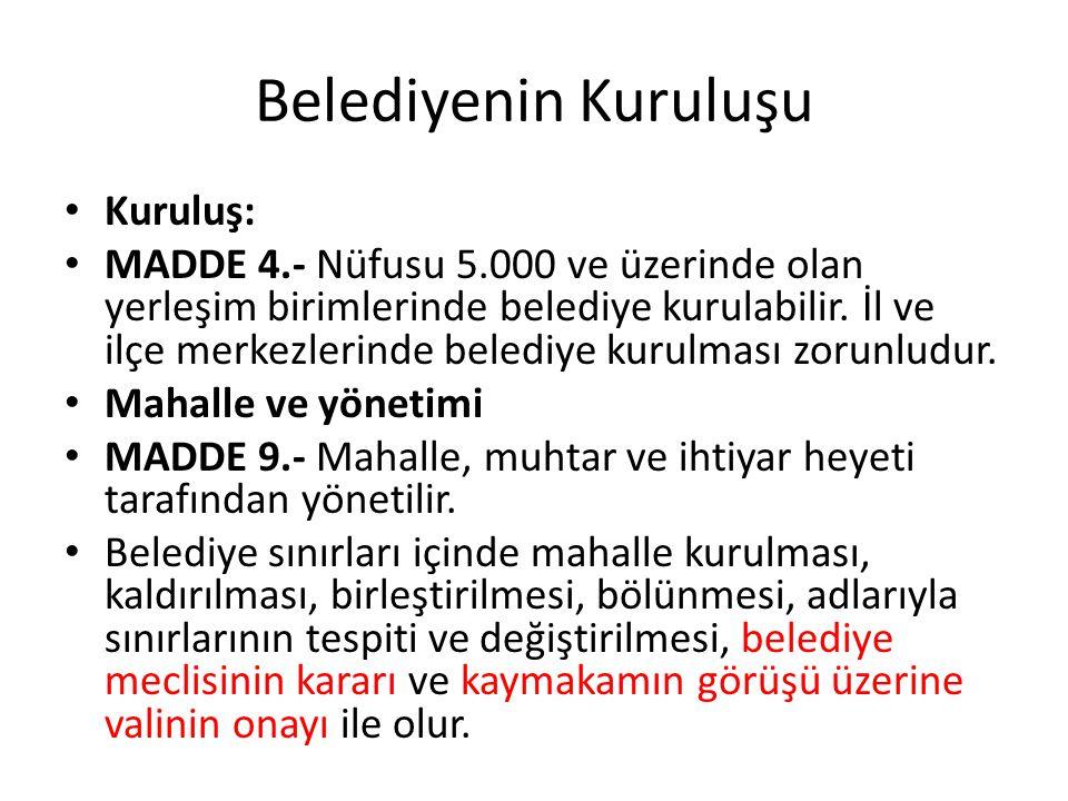 Belediyenin Kuruluşu Kuruluş: MADDE 4.- Nüfusu 5.000 ve üzerinde olan yerleşim birimlerinde belediye kurulabilir. İl ve ilçe merkezlerinde belediye ku