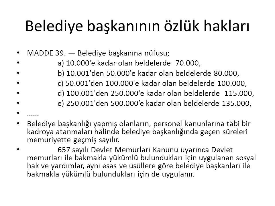 Belediye başkanının özlük hakları MADDE 39. — Belediye başkanına nüfusu; a) 10.000'e kadar olan beldelerde 70.000, b) 10.001'den 50.000'e kadar olan b