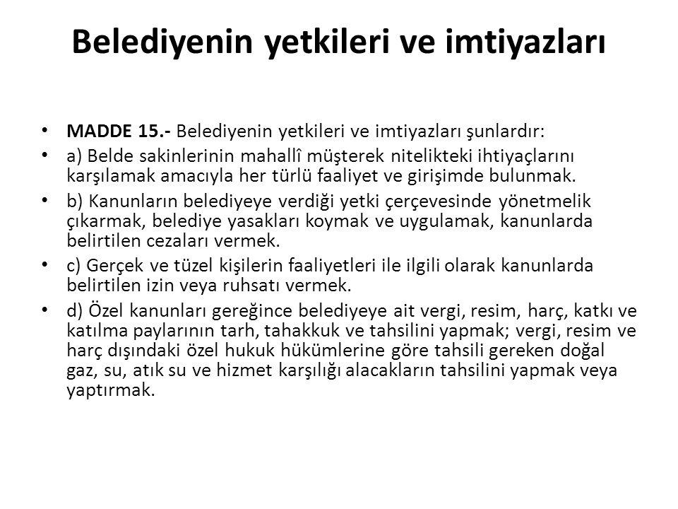 Belediyenin yetkileri ve imtiyazları MADDE 15.- Belediyenin yetkileri ve imtiyazları şunlardır: a) Belde sakinlerinin mahallî müşterek nitelikteki iht