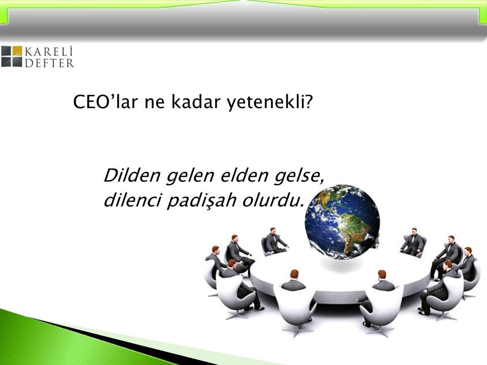 CEO'lar ne kadar yetenekli? Dilden gelen elden gelse, dilenci padişah olurdu.