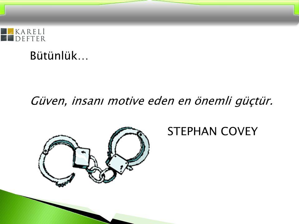 Bütünlük… Güven, insanı motive eden en önemli güçtür. STEPHAN COVEY