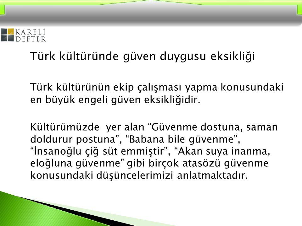 """Türk kültüründe güven duygusu eksikliği Türk kültürünün ekip çalışması yapma konusundaki en büyük engeli güven eksikliğidir. Kültürümüzde yer alan """"Gü"""