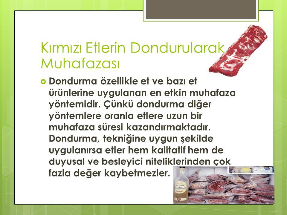  Dondurma özellikle et ve bazı et ürünlerine uygulanan en etkin muhafaza yöntemidir.