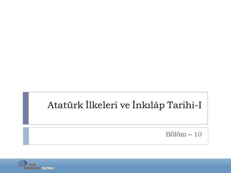 Atatürk İlkeleri ve İnkılâp Tarihi-I Bölüm – 10