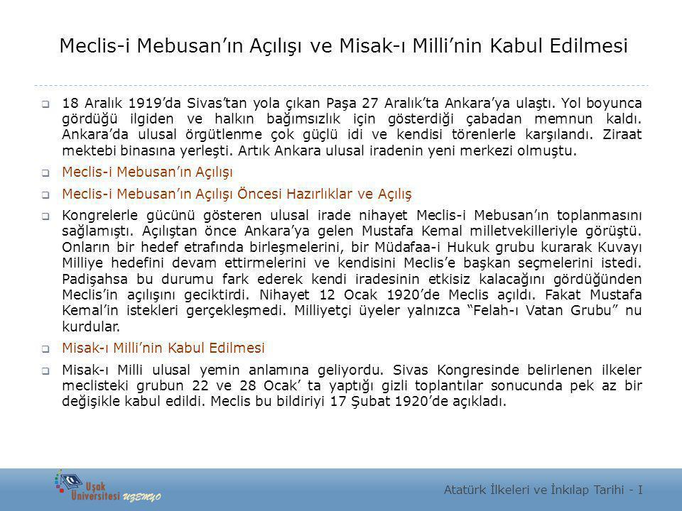Meclis-i Mebusan'ın Açılışı ve Misak-ı Milli'nin Kabul Edilmesi  18 Aralık 1919'da Sivas'tan yola çıkan Paşa 27 Aralık'ta Ankara'ya ulaştı. Yol boyun
