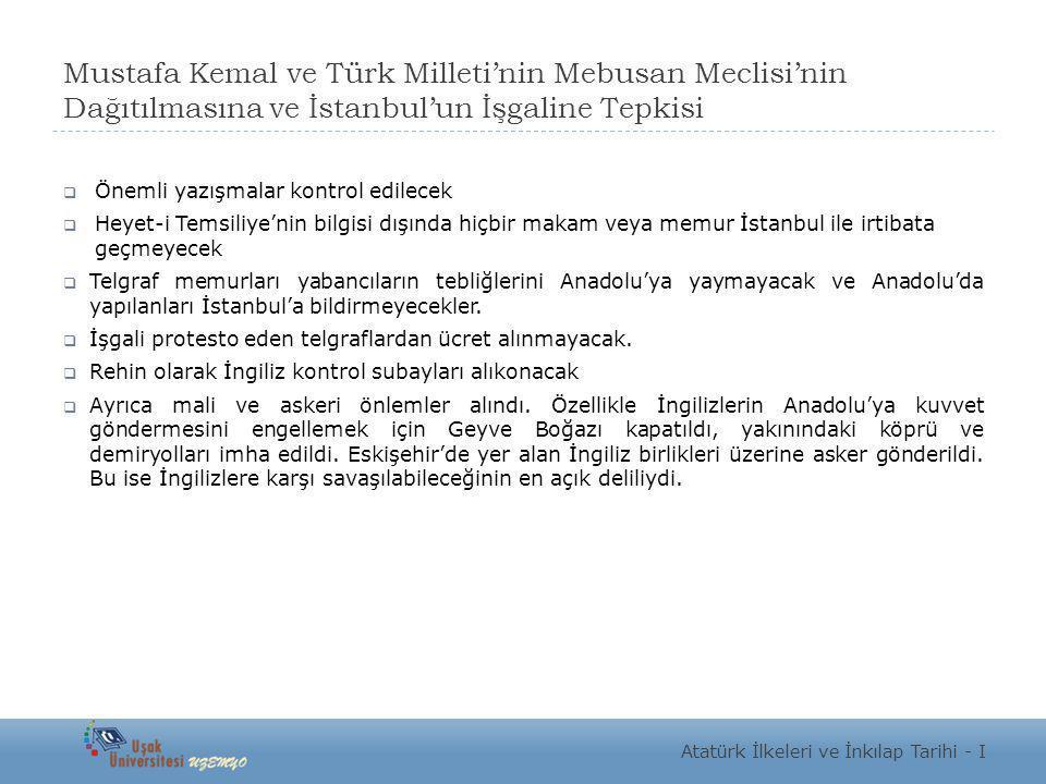 Mustafa Kemal ve Türk Milleti'nin Mebusan Meclisi'nin Dağıtılmasına ve İstanbul'un İşgaline Tepkisi  Önemli yazışmalar kontrol edilecek  Heyet-i Tem