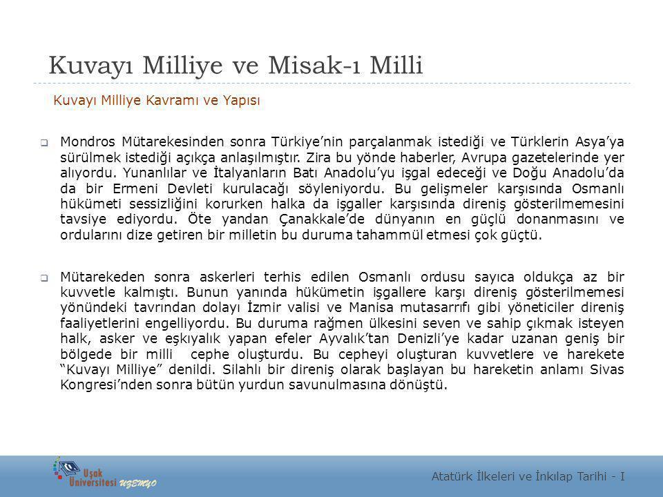 Kuvayı Milliye ve Misak-ı Milli Kuvayı Milliye Kavramı ve Yapısı  Mondros Mütarekesinden sonra Türkiye'nin parçalanmak istediği ve Türklerin Asya'ya