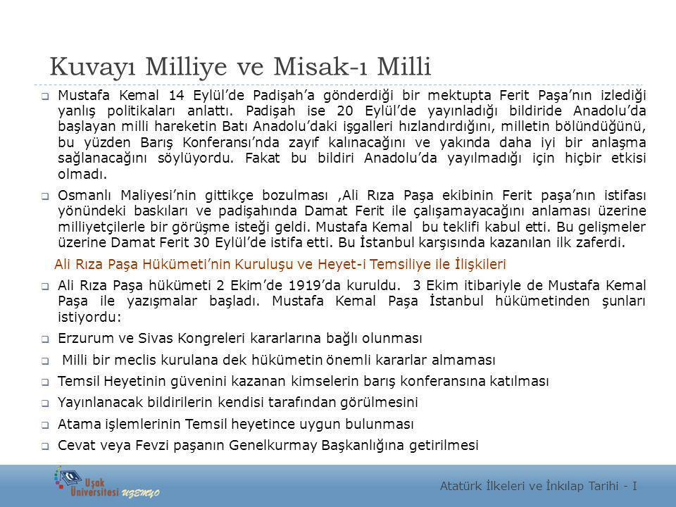 Kuvayı Milliye ve Misak-ı Milli  Mustafa Kemal 14 Eylül'de Padişah'a gönderdiği bir mektupta Ferit Paşa'nın izlediği yanlış politikaları anlattı. Pad