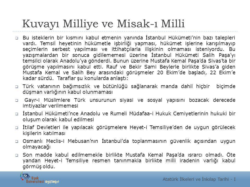 Kuvayı Milliye ve Misak-ı Milli  Bu isteklerin bir kısmını kabul etmenin yanında İstanbul Hükümeti'nin bazı talepleri vardı. Temsil heyetinin hükümet