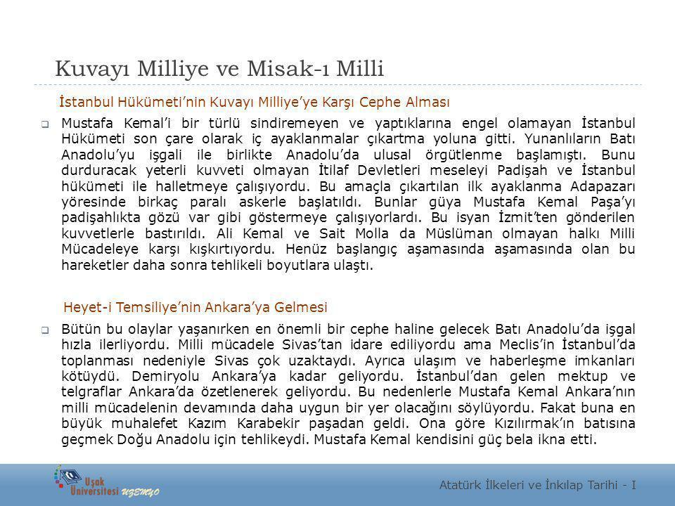 Kuvayı Milliye ve Misak-ı Milli İstanbul Hükümeti'nin Kuvayı Milliye'ye Karşı Cephe Alması  Mustafa Kemal'i bir türlü sindiremeyen ve yaptıklarına en