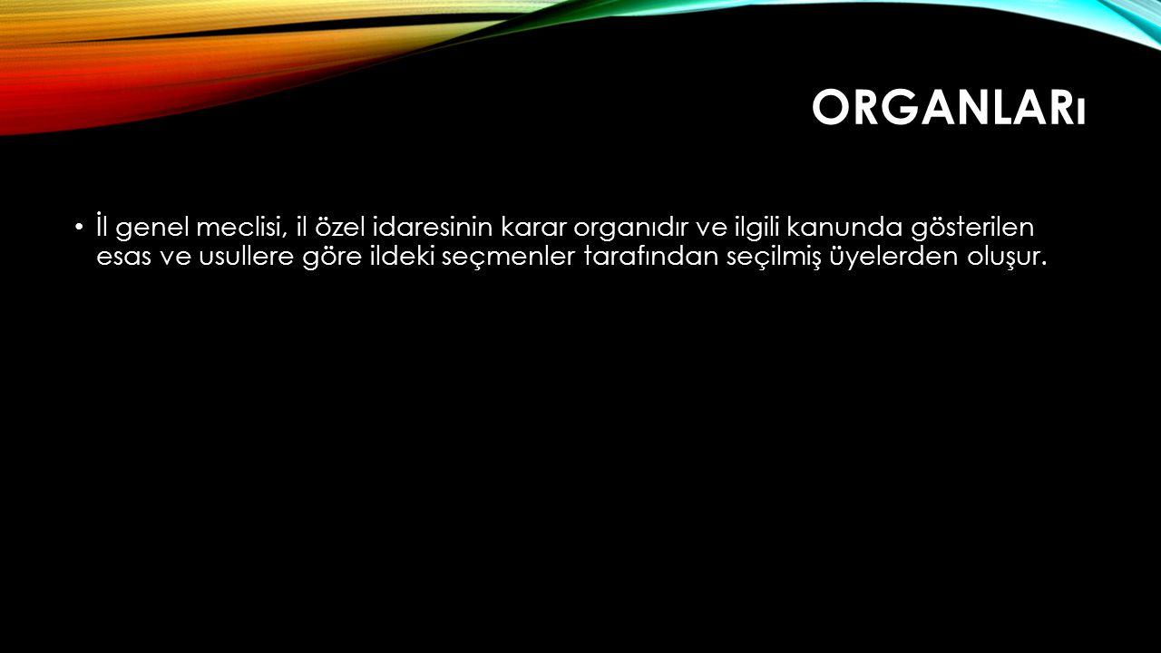 ORGANLARı İl genel meclisi, il özel idaresinin karar organıdır ve ilgili kanunda gösterilen esas ve usullere göre ildeki seçmenler tarafından seçilmiş