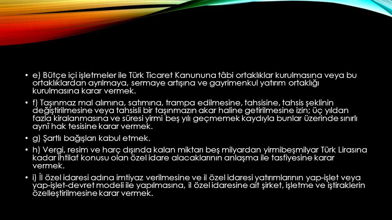 e) Bütçe içi işletmeler ile Türk Ticaret Kanununa tâbi ortaklıklar kurulmasına veya bu ortaklıklardan ayrılmaya, sermaye artışına ve gayrimenkul yatır