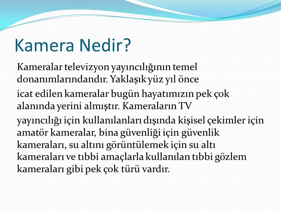Kullanım Yerlerine Göre Video Kameralar Kullanım yerlerine göre kameralar; stüdyo kameraları, EFP, ENG ve diğer kameralar olarak dört başlıkta incelenebilir.