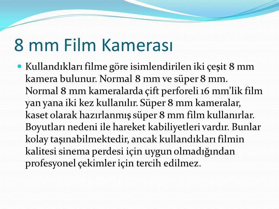 8 mm Film Kamerası Kullandıkları filme göre isimlendirilen iki çeşit 8 mm kamera bulunur. Normal 8 mm ve süper 8 mm. Normal 8 mm kameralarda çift perf