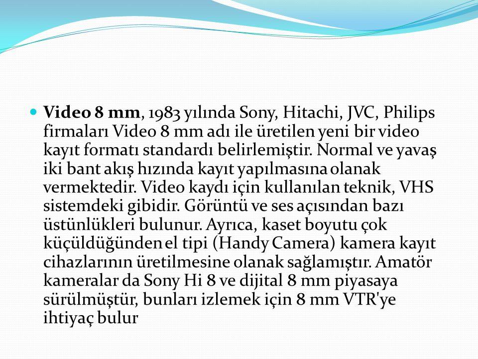 Video 8 mm, 1983 yılında Sony, Hitachi, JVC, Philips firmaları Video 8 mm adı ile üretilen yeni bir video kayıt formatı standardı belirlemiştir. Norma
