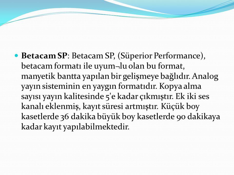 Betacam SP: Betacam SP, (Süperior Performance), betacam formatı ile uyum¬lu olan bu format, manyetik bantta yapılan bir gelişmeye bağlıdır. Analog yay