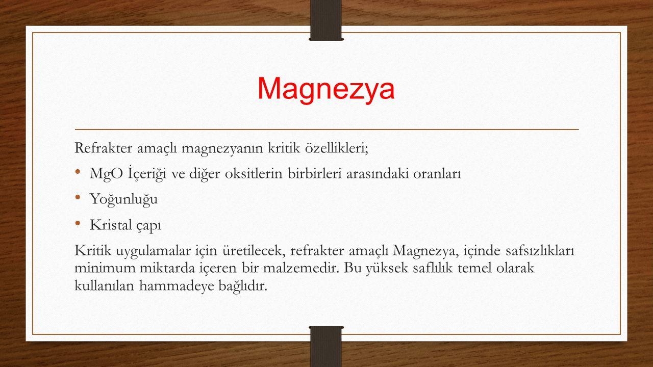 Magnezya Refrakter amaçlı magnezyanın kritik özellikleri; MgO İçeriği ve diğer oksitlerin birbirleri arasındaki oranları Yoğunluğu Kristal çapı Kritik