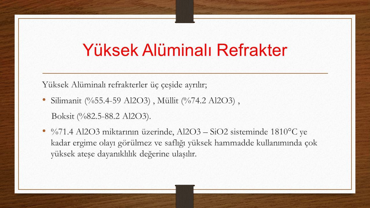 Yüksek Alüminalı Refrakter Yüksek Alüminalı refrakterler üç çeşide ayrılır; Silimanit (%55.4-59 Al2O3), Müllit (%74.2 Al2O3), Boksit (%82.5-88.2 Al2O3