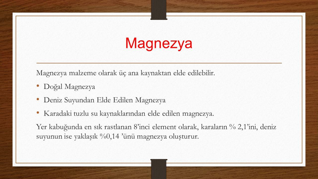 Magnezya Magnezya malzeme olarak üç ana kaynaktan elde edilebilir. Doğal Magnezya Deniz Suyundan Elde Edilen Magnezya Karadaki tuzlu su kaynaklarından