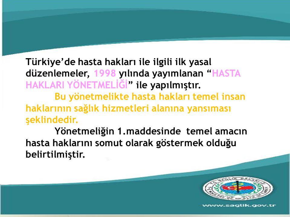 Türkiye'de hasta hakları ile ilgili ilk yasal düzenlemeler, 1998 yılında yayımlanan HASTA HAKLARI YÖNETMELİĞİ ile yapılmıştır.