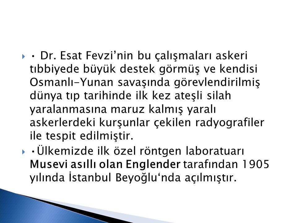  Dr. Esat Fevzi'nin bu çalışmaları askeri tıbbiyede büyük destek görmüş ve kendisi Osmanlı-Yunan savaşında görevlendirilmiş dünya tıp tarihinde ilk k