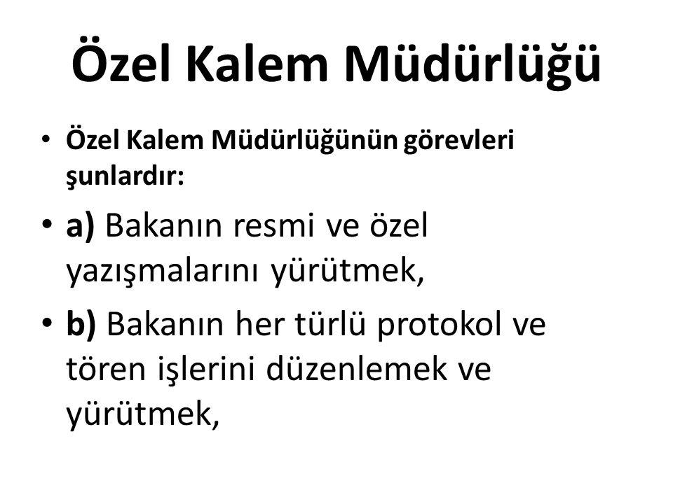 Özel Kalem Müdürlüğü Özel Kalem Müdürlüğünün görevleri şunlardır: a) Bakanın resmi ve özel yazışmalarını yürütmek, b) Bakanın her türlü protokol ve tö