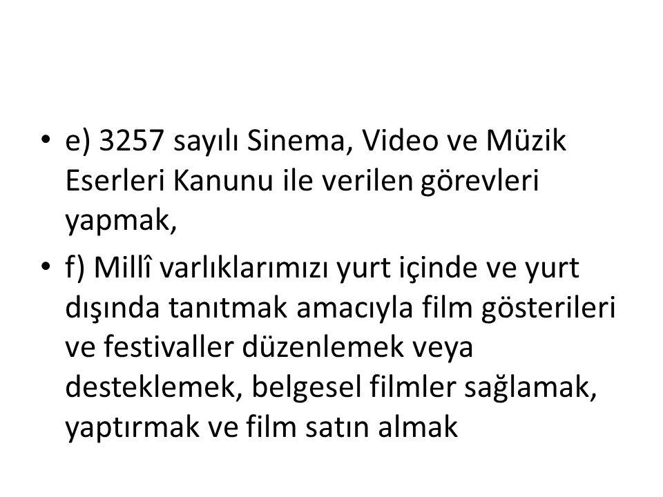 e) 3257 sayılı Sinema, Video ve Müzik Eserleri Kanunu ile verilen görevleri yapmak, f) Millî varlıklarımızı yurt içinde ve yurt dışında tanıtmak amacı