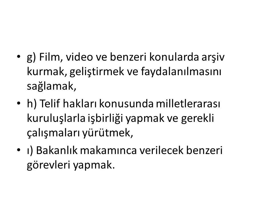 g) Film, video ve benzeri konularda arşiv kurmak, geliştirmek ve faydalanılmasını sağlamak, h) Telif hakları konusunda milletlerarası kuruluşlarla işb