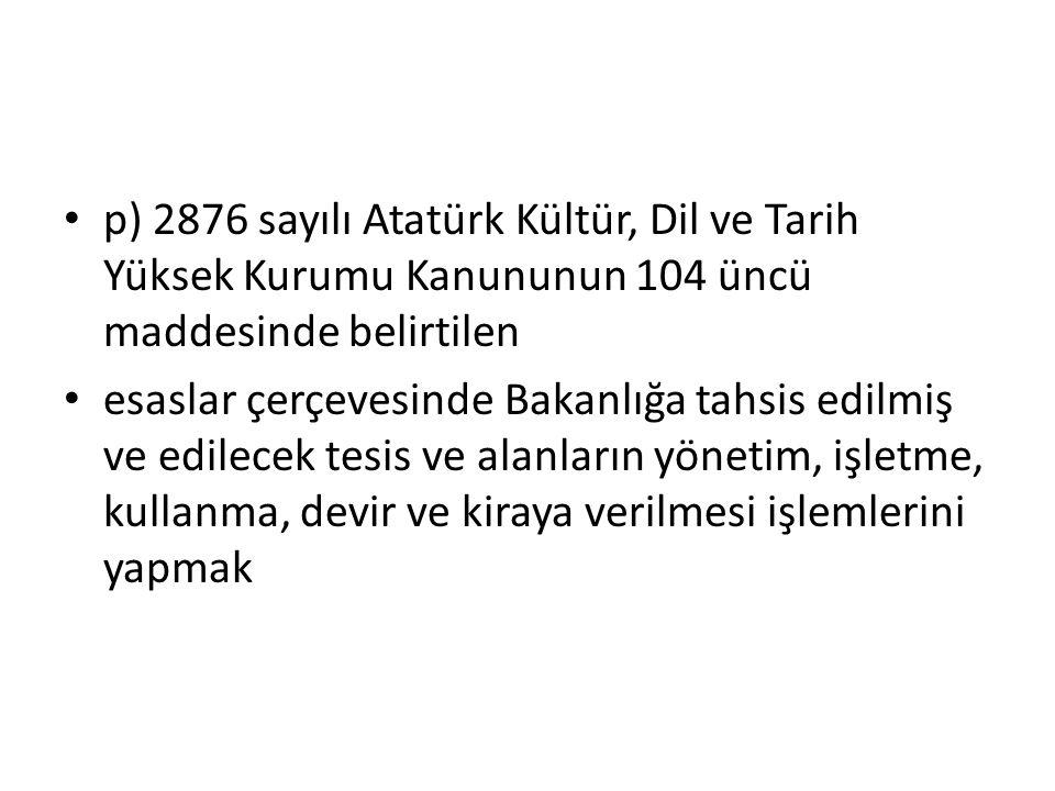 p) 2876 sayılı Atatürk Kültür, Dil ve Tarih Yüksek Kurumu Kanununun 104 üncü maddesinde belirtilen esaslar çerçevesinde Bakanlığa tahsis edilmiş ve ed