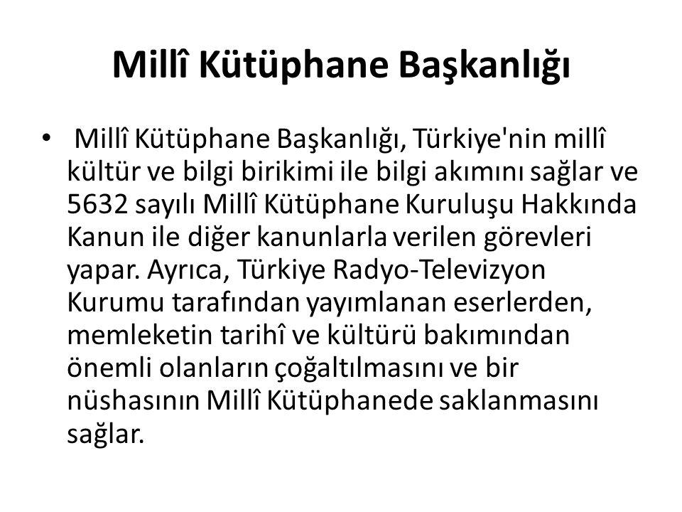 Millî Kütüphane Başkanlığı Millî Kütüphane Başkanlığı, Türkiye'nin millî kültür ve bilgi birikimi ile bilgi akımını sağlar ve 5632 sayılı Millî Kütüph