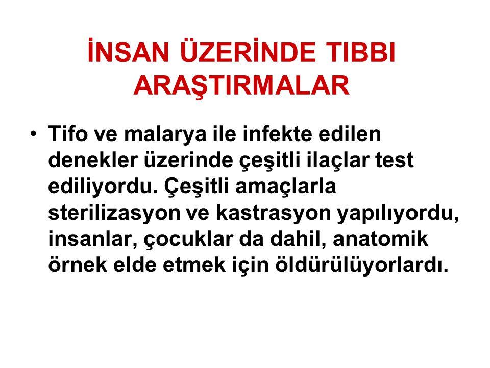 İNSAN ÜZERİNDE TIBBI ARAŞTIRMALAR Tifo ve malarya ile infekte edilen denekler üzerinde çeşitli ilaçlar test ediliyordu. Çeşitli amaçlarla sterilizasyo