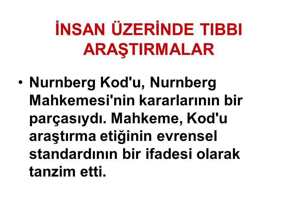 İNSAN ÜZERİNDE TIBBI ARAŞTIRMALAR Nurnberg Kod'u, Nurnberg Mahkemesi'nin kararlarının bir parçasıydı. Mahkeme, Kod'u araştırma etiğinin evrensel stand