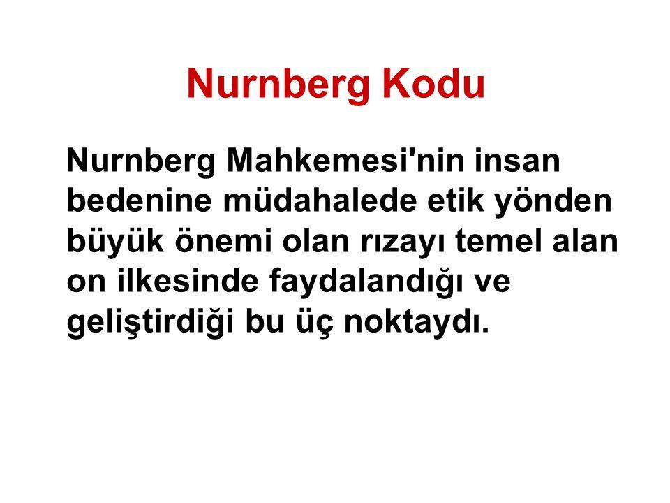 Nurnberg Kodu Nurnberg Mahkemesi'nin insan bedenine müdahalede etik yönden büyük önemi olan rızayı temel alan on ilkesinde faydalandığı ve geliştirdiğ