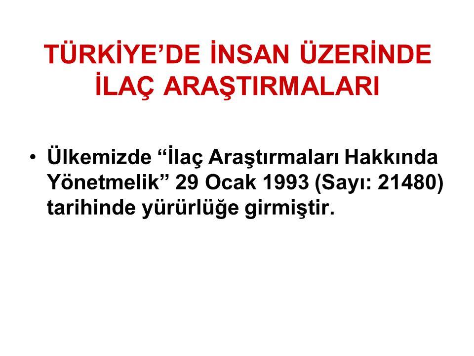 """TÜRKİYE'DE İNSAN ÜZERİNDE İLAÇ ARAŞTIRMALARI Ülkemizde """"İlaç Araştırmaları Hakkında Yönetmelik"""" 29 Ocak 1993 (Sayı: 21480) tarihinde yürürlüğe girmişt"""