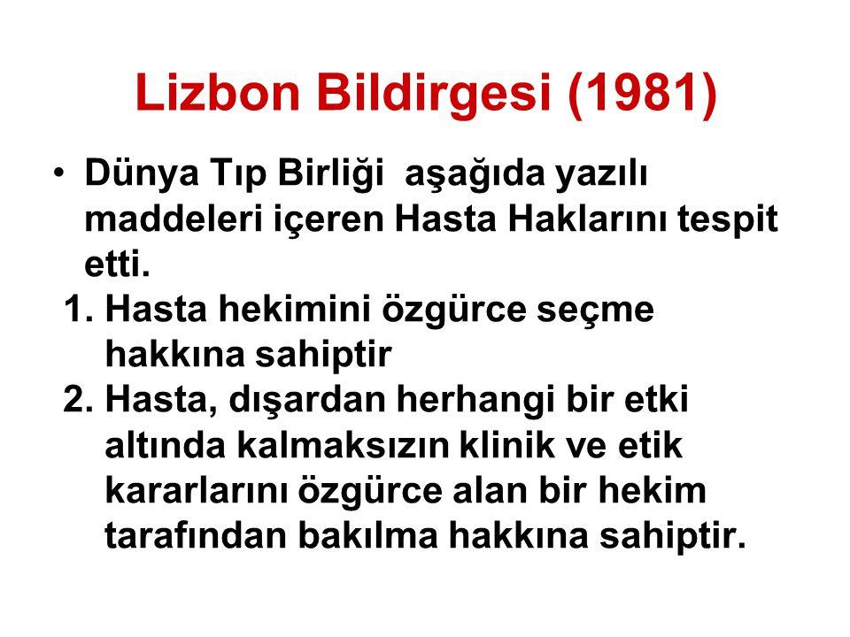 Lizbon Bildirgesi (1981) Dünya Tıp Birliği aşağıda yazılı maddeleri içeren Hasta Haklarını tespit etti. 1. Hasta hekimini özgürce seçme hakkına sahipt