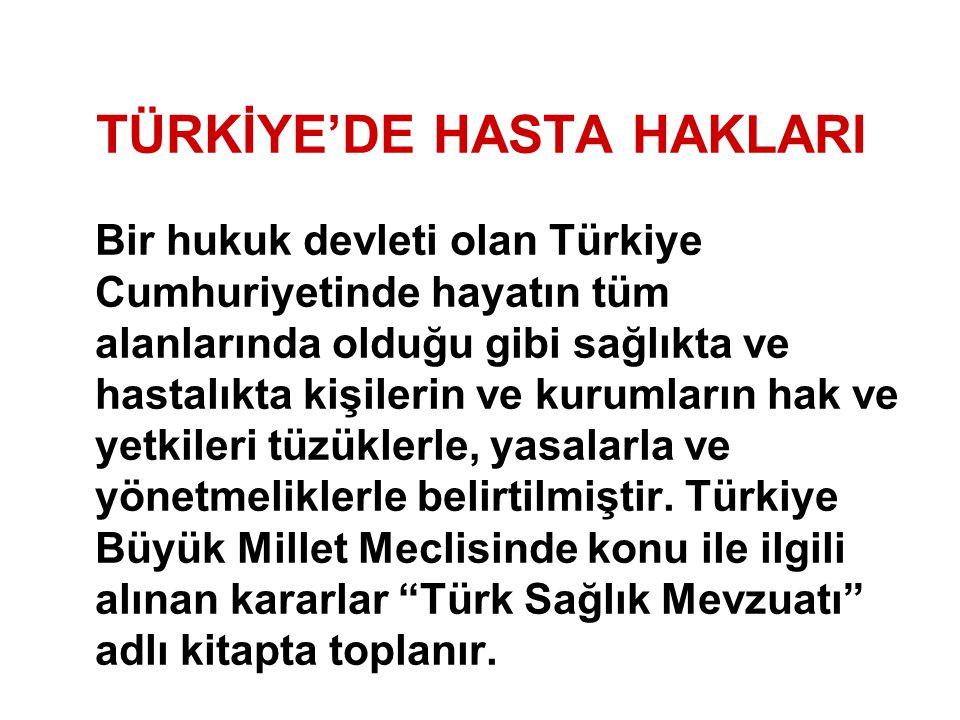 TÜRKİYE'DE HASTA HAKLARI Bir hukuk devleti olan Türkiye Cumhuriyetinde hayatın tüm alanlarında olduğu gibi sağlıkta ve hastalıkta kişilerin ve kurumla