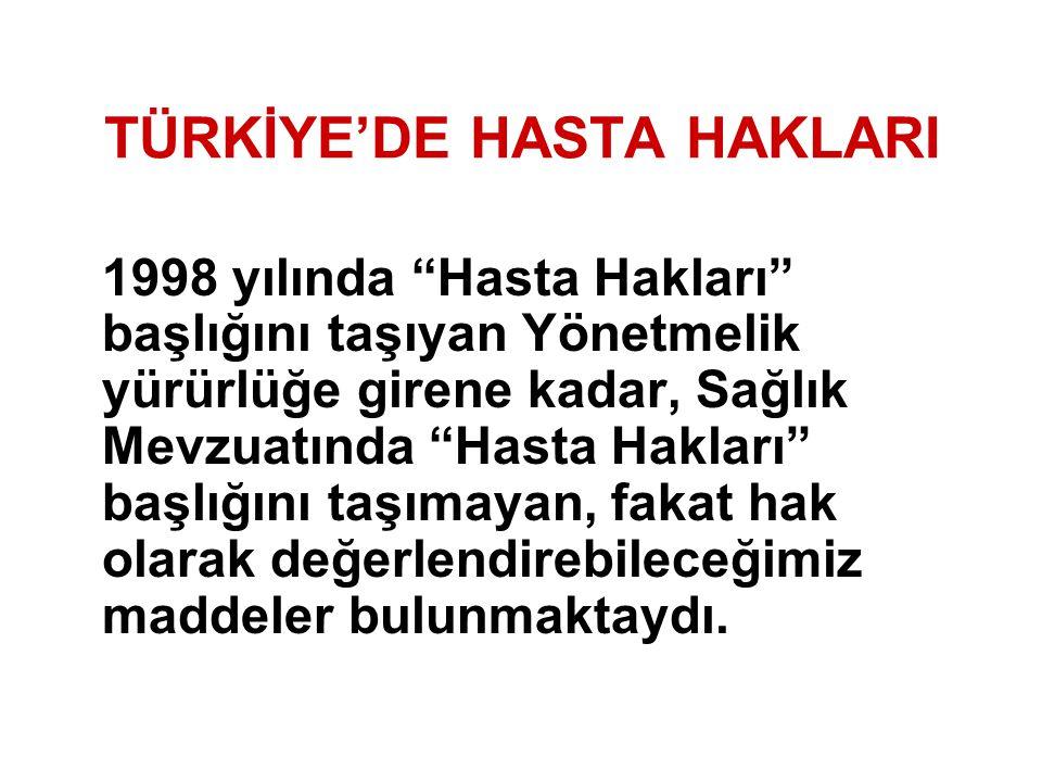 """TÜRKİYE'DE HASTA HAKLARI 1998 yılında """"Hasta Hakları"""" başlığını taşıyan Yönetmelik yürürlüğe girene kadar, Sağlık Mevzuatında """"Hasta Hakları"""" başlığın"""