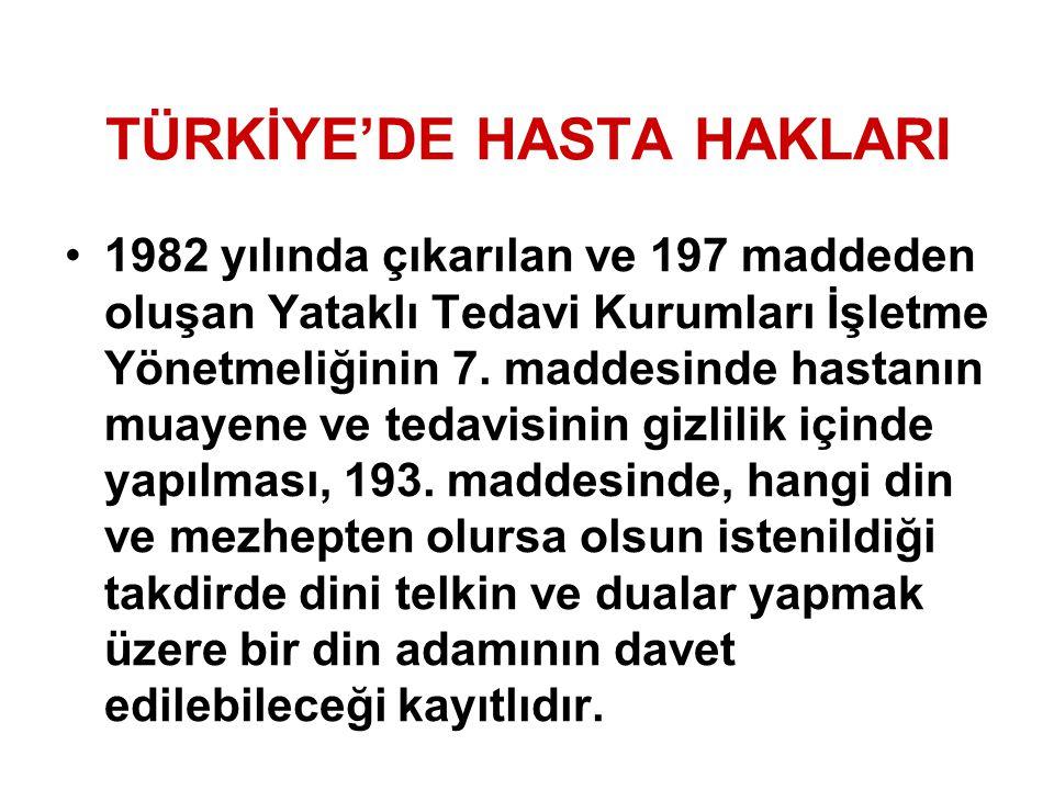 TÜRKİYE'DE HASTA HAKLARI 1982 yılında çıkarılan ve 197 maddeden oluşan Yataklı Tedavi Kurumları İşletme Yönetmeliğinin 7. maddesinde hastanın muayene