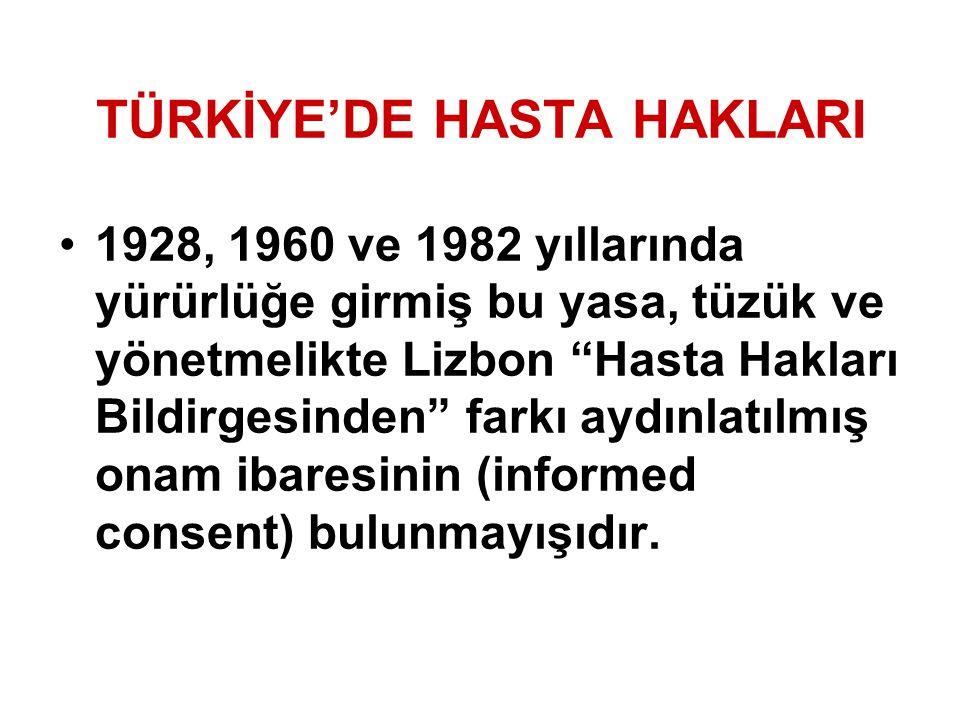 """TÜRKİYE'DE HASTA HAKLARI 1928, 1960 ve 1982 yıllarında yürürlüğe girmiş bu yasa, tüzük ve yönetmelikte Lizbon """"Hasta Hakları Bildirgesinden"""" farkı ayd"""